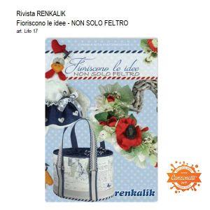 Rivista Renkalik - Manuale - NON SOLO FELTRO - Fioriscono le idee - cod. LIFE 17
